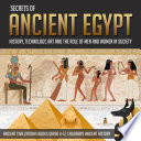 Secrets Of Ancient Egypt History Technology Art And The Role Of Men And Women In Society Ancient Civilizations Books Grade 4 5 Children S Ancient History