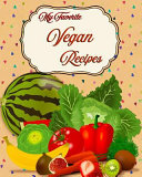 My Favorite Vegan Recipes  My Personal Collection of the Best from Vegan Sources