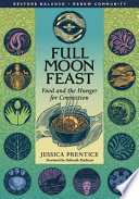 """Full Moon Feast: Food and the Hunger for Connection"" by Jessica Prentice, Deborah Madison"