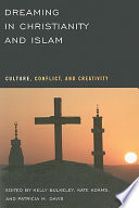"""Dreaming in Christianity and Islam: Culture, Conflict, and Creativity"" by Kelly Bulkeley, Kate Adams, Patricia M. Davis"