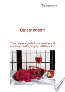 Signs of Infidelity  The Complete Guide to Uncovering and Recovering From Cheating in Your Relationship Book