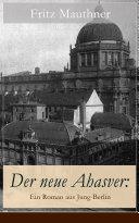 Der neue Ahasver: Ein Roman aus Jung-Berlin (Vollständige Ausgabe)