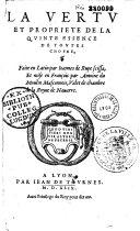 La Vertu et propriété de la quinte essence de toutes choses, faite en latin par Ioannes de Rupe scissa, et mise en françois par Antoine du Moulin Masconnois...