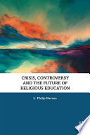 Crisis Controversy And The Future Of Religious Education