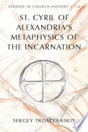 St Cyril Of Alexandria S Metaphysics Of The Incarnation