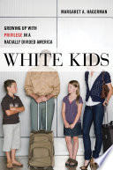 """""""White Kids: Growing Up with Privilege in a Racially Divided America"""" by Margaret A. Hagerman"""