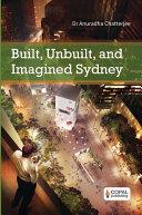 Built, Unbuilt and Imagined Sydney: