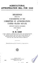 Agricultural Appropriation Bill for 1940  Hearings Before     76 1  on H R  5269 Book