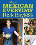 """More Mexican Everyday: Simple, Seasonal, Celebratory"" by Rick Bayless, Deann Groen Bayless, David Tamarkin"