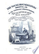 The Young Housekeeper s Essential Aid to the Thorough Understanding of the Duties of Her Maidservants Book PDF