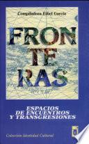 Fronteras  : espacios de encuentros y transgresiones