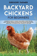 Backyard Chickens for Beginners  A Complete Guide to Choose Which Breed is Right for You  Select the Best Feeding and Build Your Chicken Coop and Run