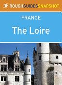 The Loire Rough Guides Snapshot France (includes Orléans, the châteaux, Tours, Amboise, Saumur, Angers and Le Mans)