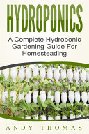 Hydroponics  A Complete Hydroponic Gardening Guide For Homesteading