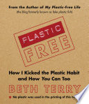 """Plastic-Free: How I Kicked the Plastic Habit and How You Can Too"" by Beth Terry"