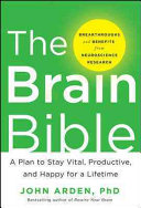 The Brain Bible  How to Stay Vital  Productive  and Happy for a Lifetime