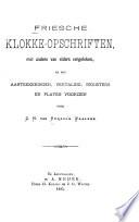Friesche klokke-opschriften, met andere van elders vergeleken, en met aanteekeningen, vertaling, registers en platen voorzien