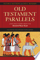 Old Testament Parallels  : Laws and Stories from the Ancient Near East (Fully Revised and Expanded Fourth Edition)
