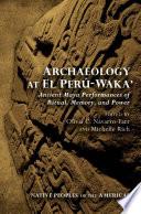 Archaeology at El Perú-Waka', Ancient Maya Performances of Ritual, Memory, and Power by Olivia C. Navarro-Farr,Michelle Rich PDF