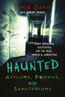 Haunted Asylums  Prisons  and Sanatoriums