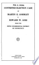 Contested-election Case of Martin E. Gormley V. Edward W. Goss, from the Fifth Congressional District of Connecticut