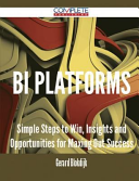 Bi Platforms   Simple Steps to Win  Insights and Opportunities for Maxing Out Success