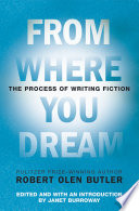 """""""From Where You Dream: The Process of Writing Fiction"""" by Robert Olen Butler, Janet Burroway"""