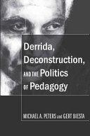 Derrida  Deconstruction  and the Politics of Pedagogy
