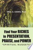Find Your Riches In Presentation Praise And Power