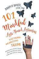 101 Mindful Arts Based Activities to Get Children and Adolescents Talking