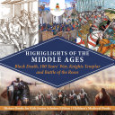 Highlights of the Middle Ages : Black Death, 100 Years' War, Knights Templar and Battle of the Roses | History Books for Kids Junior Scholars Edition | Children's Medieval Books [Pdf/ePub] eBook
