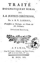 Traité dogmatique et moral de la justice chrétienne, par Bernard Lambert