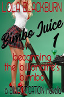 Bimbo Juice 1: Becoming the Billionaire's Bimbo: a BIMBOFICATION novella