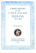 A Brief History of the Coeur D Alene Indians  1805 1909