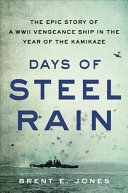 link to Days of steel rain : the epic story of a WWII vengeance ship in the year of the Kamikaze in the TCC library catalog
