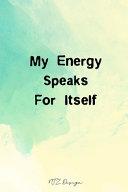My Energy Speaks For Itself