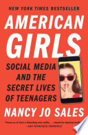 American Girls, Social Media and the Secret Lives of Teenagers by Nancy Jo Sales PDF