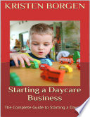 Starting a Daycare Business  The Complete Guide to Starting a Daycare