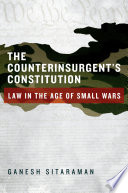 The Counterinsurgent's Constitution  : Law in the Age of Small Wars