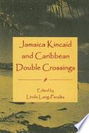 Jamaica Kincaid and Caribbean Double Crossings Book PDF
