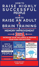 HOW TO RAISE HIGHLY SUCCESSFUL PEOPLE + HOW TO RAISE AN ADULT + BRAIN TRAINING AND MEMORY IMPROVEMENT - 3 in 1