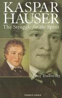 Kaspar Hauser: The Struggle for the Spirit: a Contribution ...