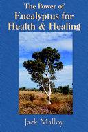 The Power of Eucalyptus for Health   Healing