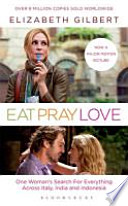 Eat, Pray, Love. Film Tie-In  : One Woman's Search for Everything Across Italy, India & Indonesia