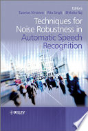 Techniques for Noise Robustness in Automatic Speech Recognition
