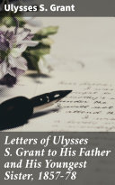 Pdf Letters of Ulysses S. Grant to His Father and His Youngest Sister, 1857-78
