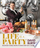 """""""Life Is a Party: Deliciously Doable Recipes to Make Every Day a Celebration"""" by David Burtka"""