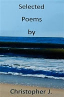 Selected Poems by Christopher J.