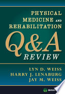 """Physical Medicine and Rehabilitation Q&A Review"" by Lyn D. Weiss, MD, Harry J. Lenaburg, MD, Jay M. Weiss, MD"