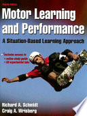 """Motor Learning and Performance: A Situation-based Learning Approach"" by Richard A. Schmidt, Craig A. Wrisberg"